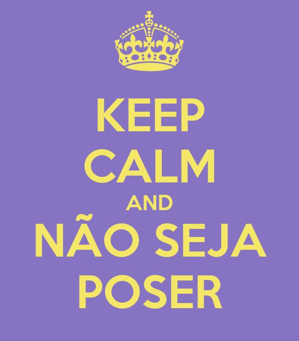 KEEP CALM AND NÃO SEJA POSER
