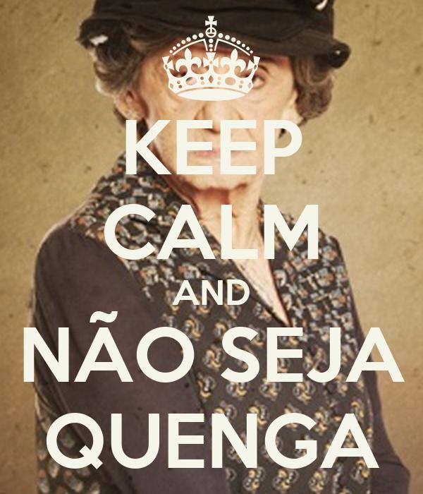 KEEP CALM AND NÃO SEJA QUENGA
