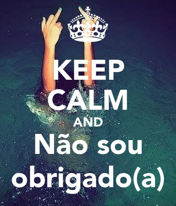 KEEP CALM AND Não sou obrigado(a)