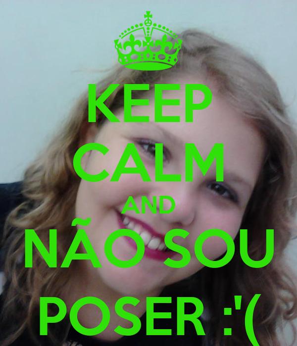 KEEP CALM AND NÃO SOU POSER :'(