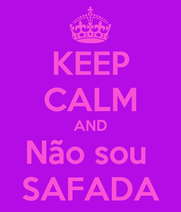 KEEP CALM AND Não sou  SAFADA