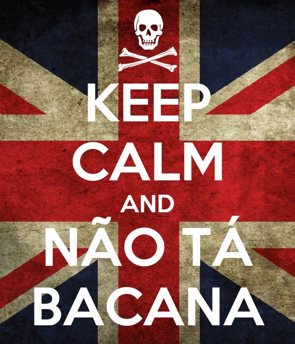 KEEP CALM AND NÃO TÁ BACANA