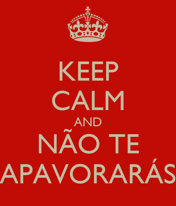 KEEP CALM AND NÃO TE APAVORARÁS