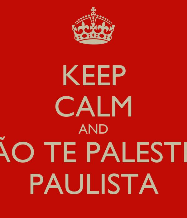 KEEP CALM AND NÃO TE PALESTRA PAULISTA