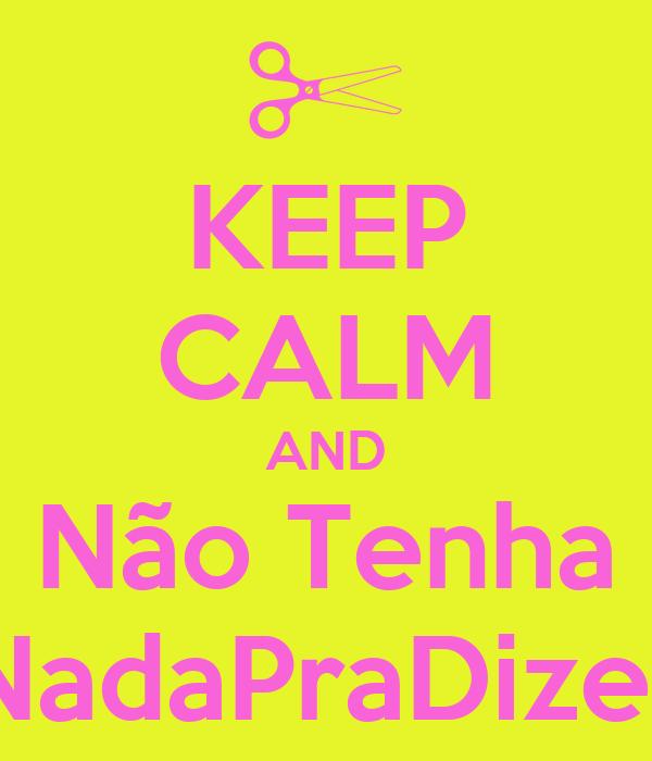 KEEP CALM AND Não Tenha NadaPraDizer