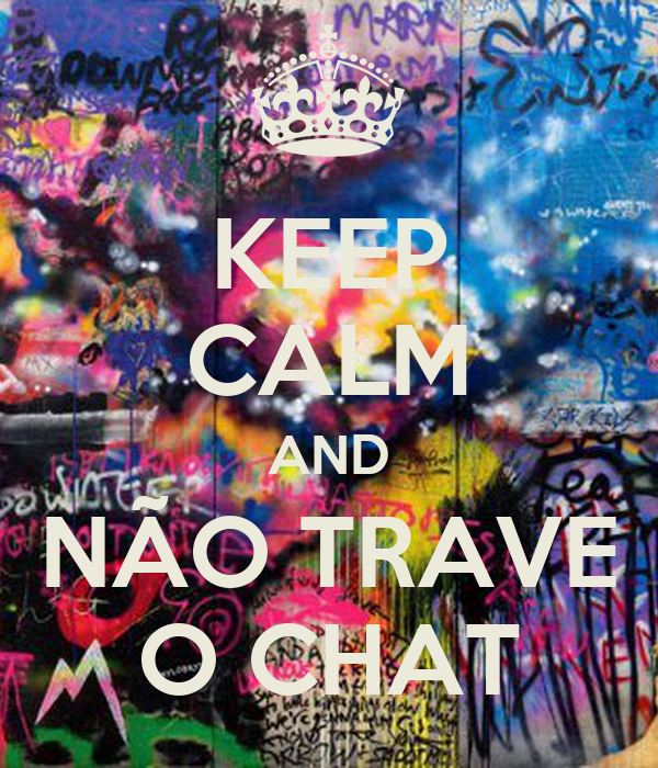 KEEP CALM AND NÃO TRAVE O CHAT
