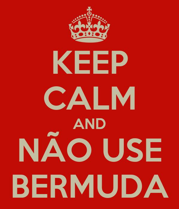 KEEP CALM AND NÃO USE BERMUDA