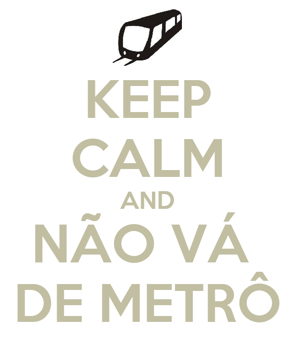 KEEP CALM AND NÃO VÁ  DE METRÔ