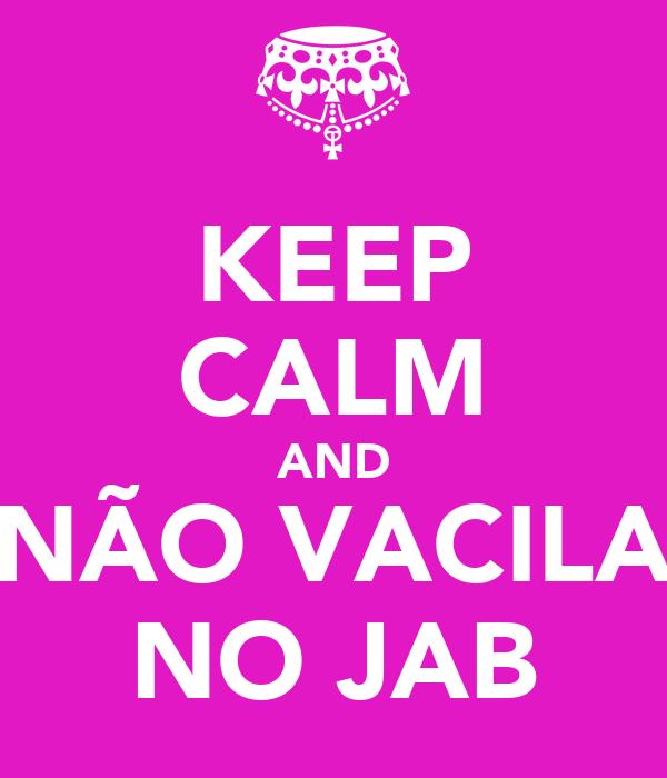 KEEP CALM AND NÃO VACILA NO JAB
