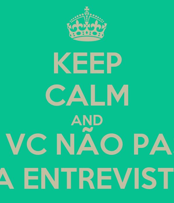 KEEP CALM AND NÃO, VC NÃO PASSOU NA ENTREVISTA!