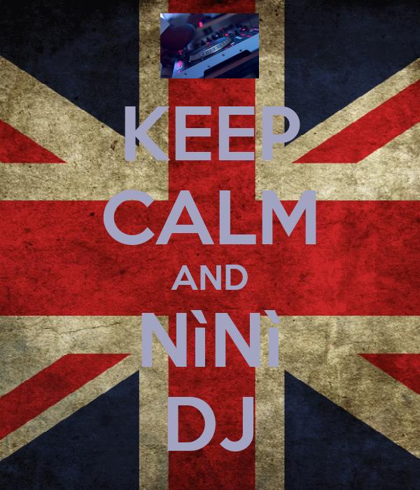 KEEP CALM AND NìNì DJ