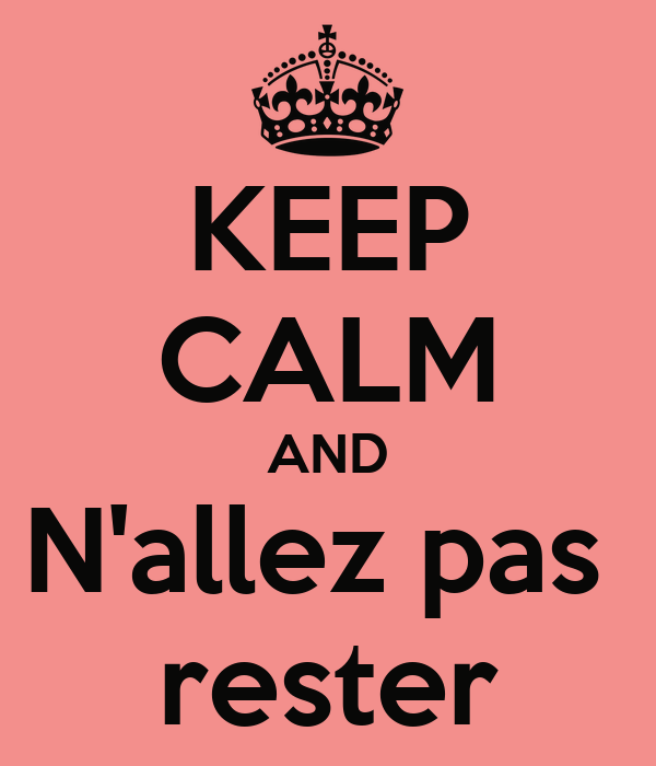 KEEP CALM AND N'allez pas  rester
