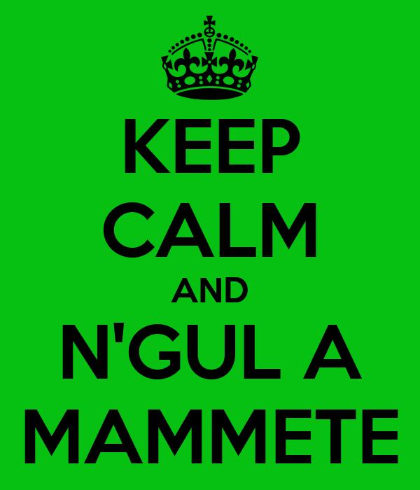 KEEP CALM AND N'GUL A MAMMETE