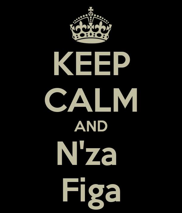 KEEP CALM AND N'za  Figa