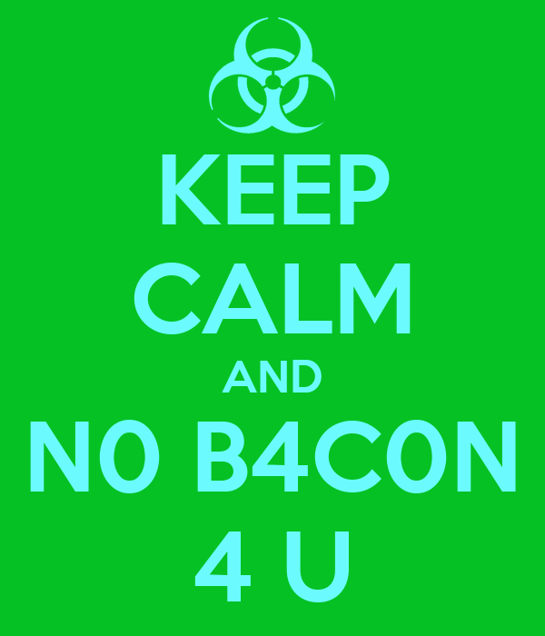 KEEP CALM AND N0 B4C0N 4 U