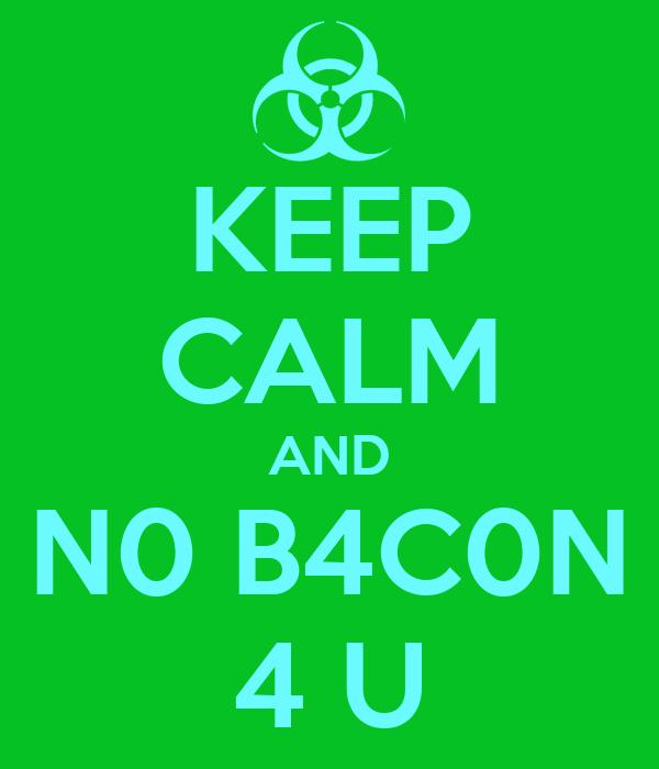 KEEP CALM AND N0 B4C0N 4 U