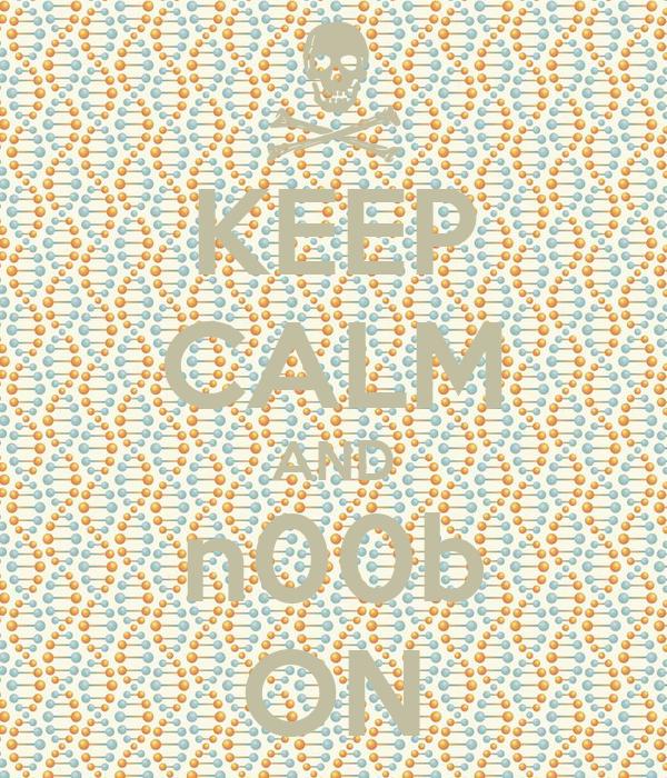 KEEP CALM AND n00b ON