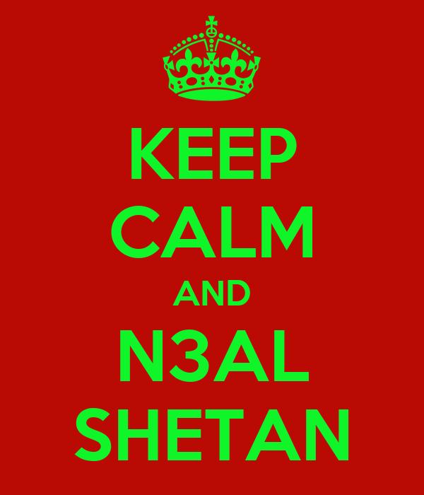 KEEP CALM AND N3AL SHETAN