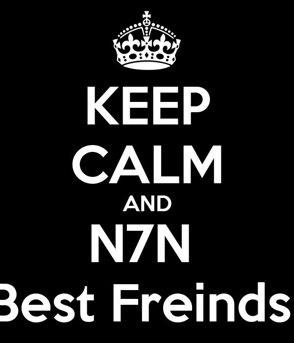 KEEP CALM AND N7N  Best Freinds