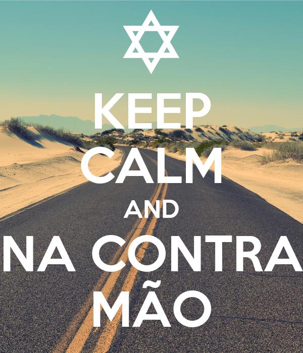 KEEP CALM AND NA CONTRA MÃO