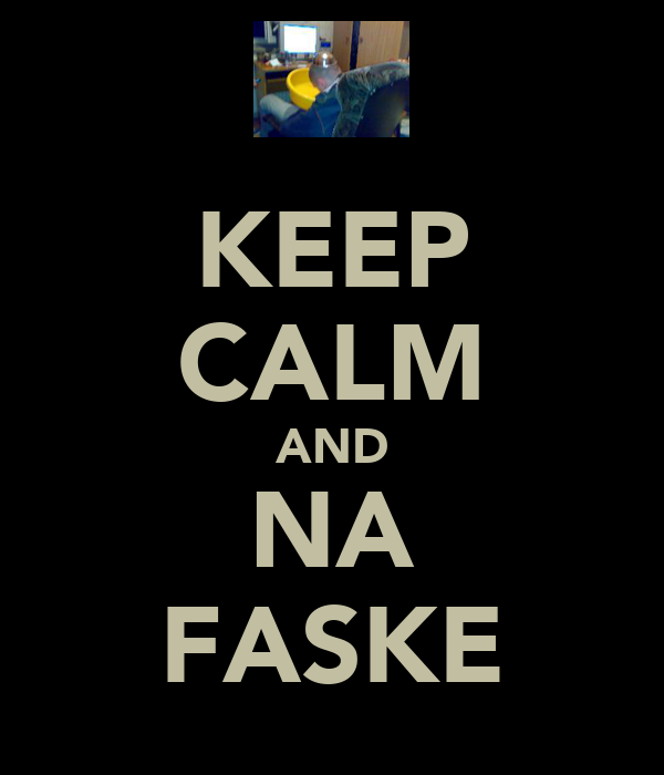 KEEP CALM AND NA FASKE