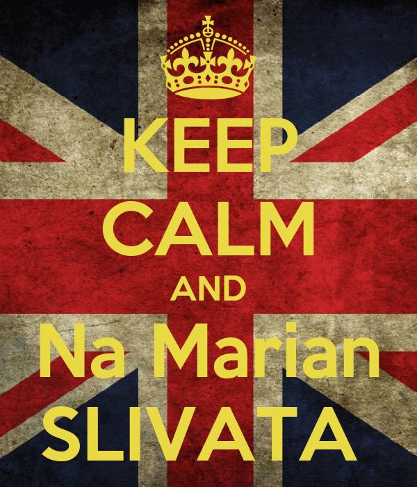 KEEP CALM AND Na Marian SLIVATA