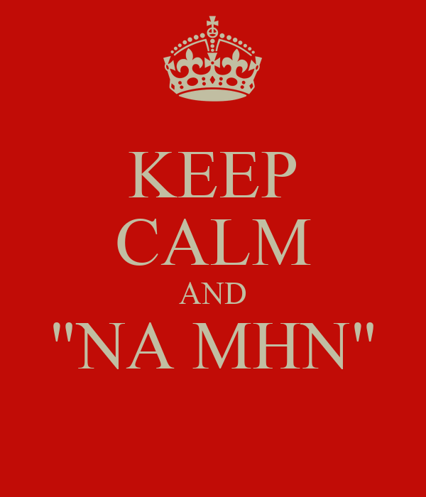 "KEEP CALM AND ""NA MHN"""