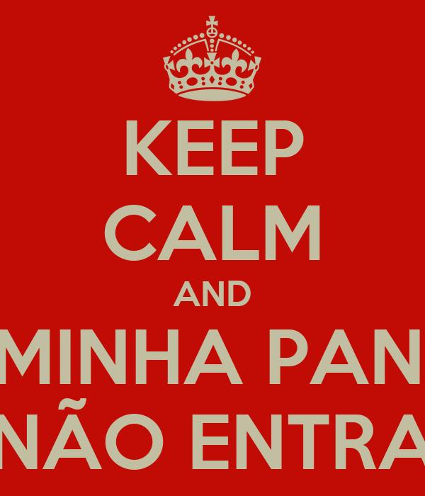 KEEP CALM AND NA MINHA PANELA NÃO ENTRA
