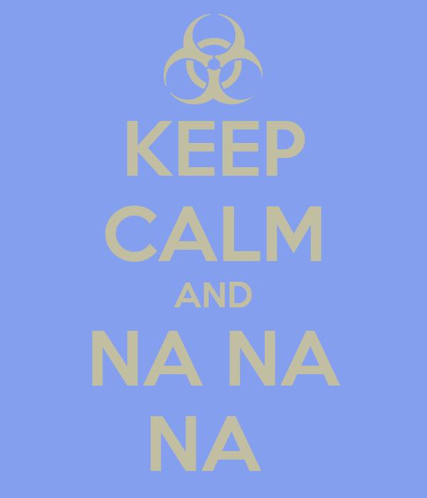 KEEP CALM AND NA NA NA