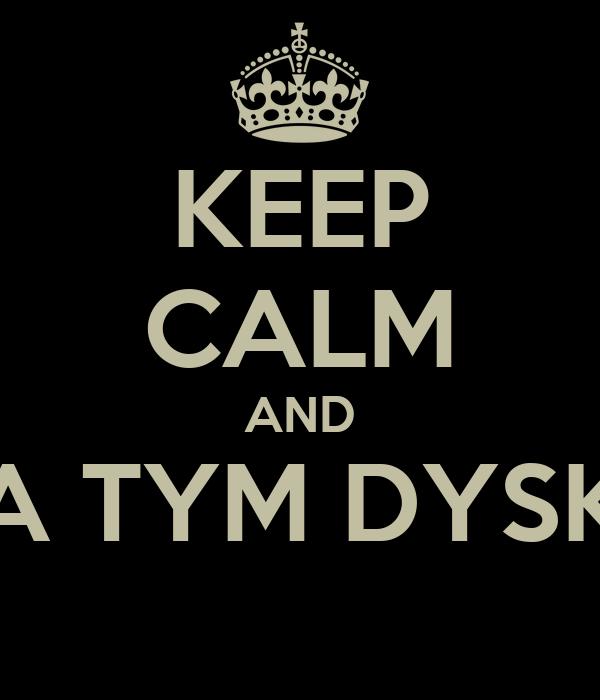 KEEP CALM AND NA TYM DYSKU