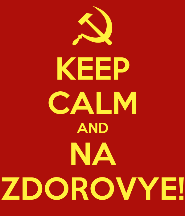 KEEP CALM AND NA ZDOROVYE!
