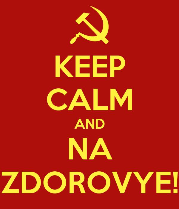 KEEP CALM AND NA ZDOROVYE!