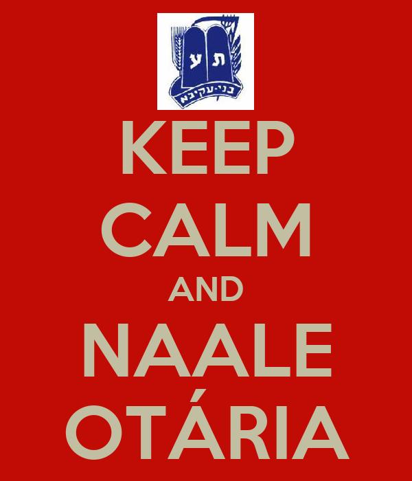 KEEP CALM AND NAALE OTÁRIA