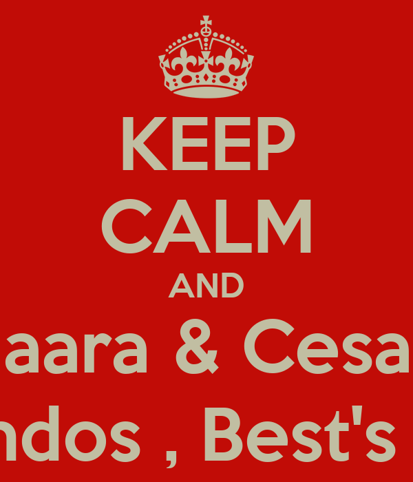 KEEP CALM AND Naara & Cesar  Lindos , Best's s2