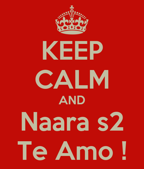 KEEP CALM AND Naara s2 Te Amo !