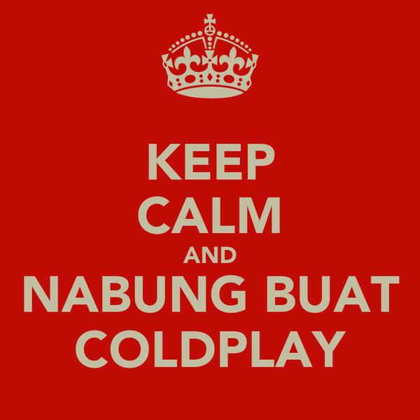 KEEP CALM AND NABUNG BUAT COLDPLAY