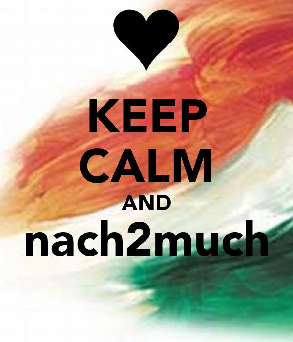 KEEP CALM AND nach2much