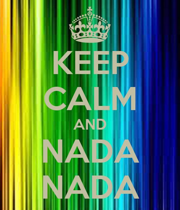 KEEP CALM AND NADA NADA