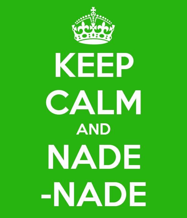 KEEP CALM AND NADE -NADE
