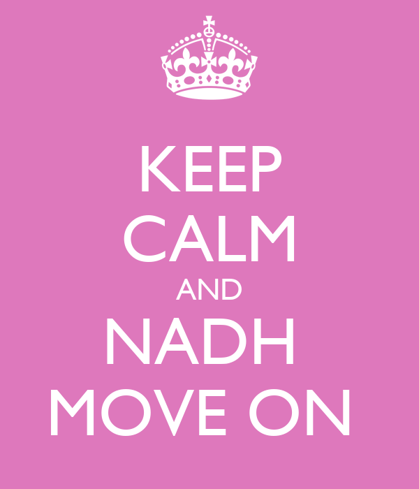 KEEP CALM AND NADH  MOVE ON