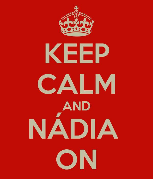 KEEP CALM AND NÁDIA  ON