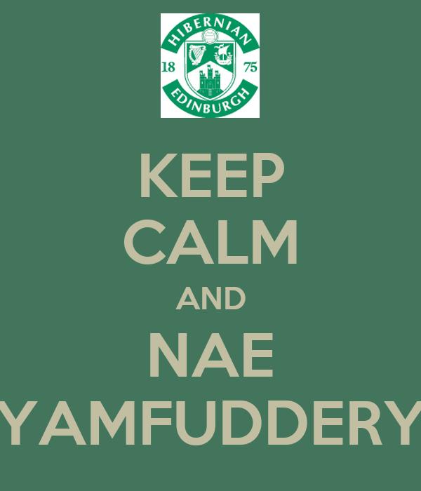 KEEP CALM AND NAE YAMFUDDERY