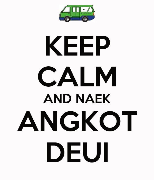 KEEP CALM AND NAEK ANGKOT DEUI