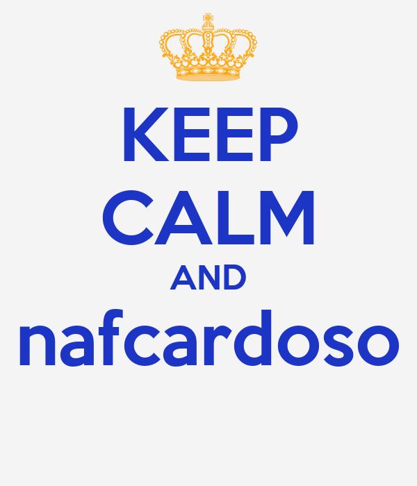 KEEP CALM AND nafcardoso