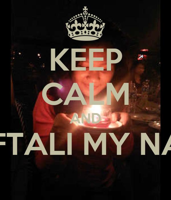 KEEP CALM AND NAFTALI MY NAME