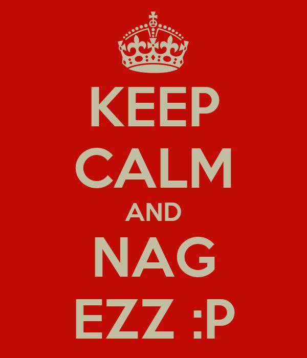 KEEP CALM AND NAG EZZ :P