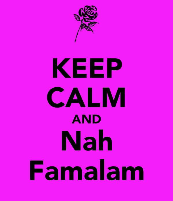 KEEP CALM AND Nah Famalam