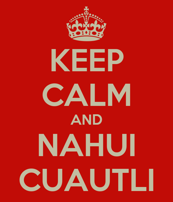KEEP CALM AND NAHUI CUAUTLI