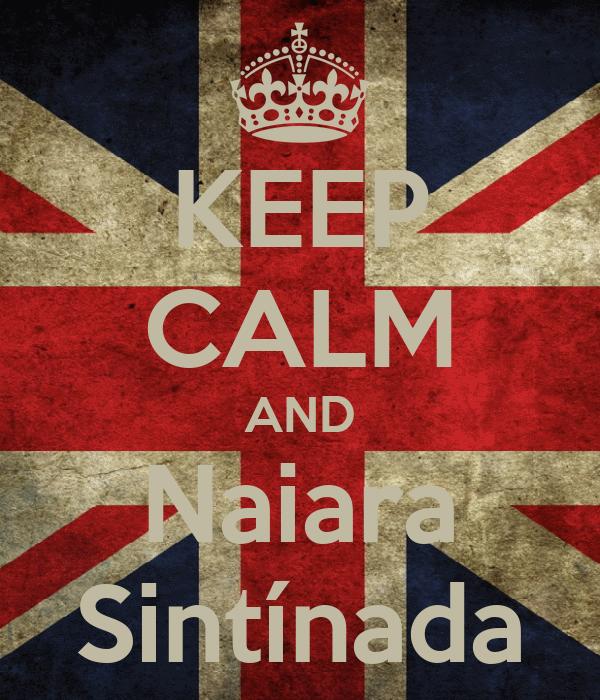 KEEP CALM AND Naiara Sintínada