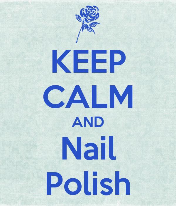 KEEP CALM AND Nail Polish